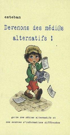 Devenons des médi@s alternatifs ! : Guide des médias alternatifs et des sources d'informations différentes