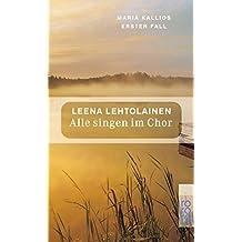 Alle singen im Chor: Maria Kallios erster Fall (Maria Kallio ermittelt, Band 1)