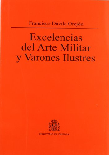 Exelencias del arte militar y varones ilustres (Colección Clásicos) por Francisco Davila Orejon Gaston