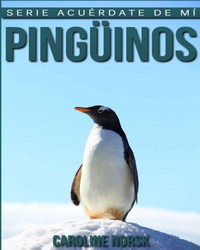 Pingüinos: Libro de imágenes asombrosas y datos curiosos sobre los Pingüinos para niños (Serie Acuérdate de mí)