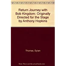 Return Journey with Bob Kingdom: Originally Directed for the Stage by Anthony Hopkins