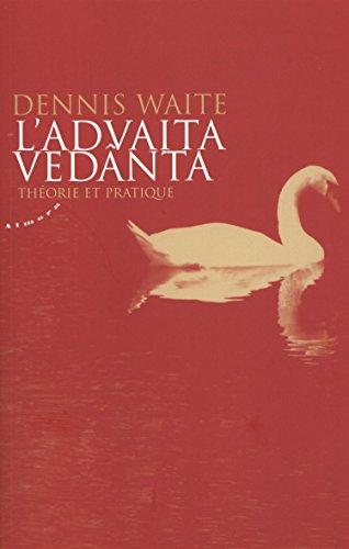 L'Advaita Vedânta : Théorie et pratique par Dennis Waite