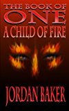 A Child of Fire (Book of One series 4)