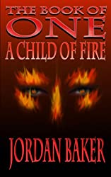 A Child of Fire (Book of One series 4) (English Edition)