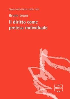 Il diritto come pretesa individuale (Classici della libertà Vol. 1) di [Leoni, Bruno]