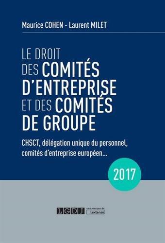 Le droit des comités d'entreprise et des comités de groupe 2017 par Cohen Maurice
