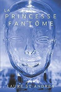 La Princesse Fantôme par Laure St Andréa