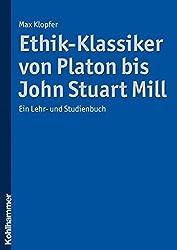 Ethik-Klassiker von Platon bis John Stuart Mill: Ein Lehr- und Studienbuch