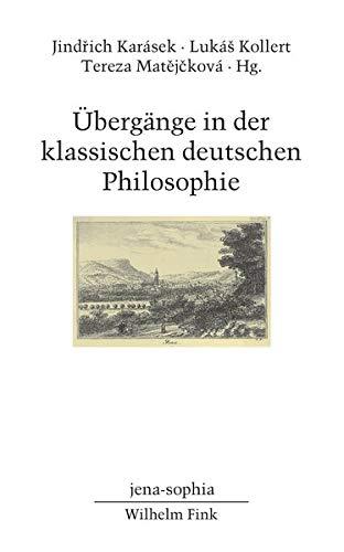 Übergänge in der klassischen deutschen Philosophie (jena-sophia. Studien und Editionen zum deutschen Idealismus und zur Frühromantik)