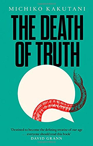 The Death Of Truth por Kakutani Michiko