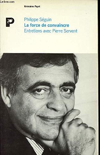 La force de convaincre: Entretiens avec Pierre Servent