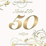 Noces d'Or 50 Livre d'Or: Pour le 50e anniversaire de mariage   Parfait pour entrer des félicitations créatives, des dictons et des photos   Idéal pour jusqu'à 60 personnes