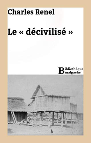 conception de la variété meilleur en ligne bonne réputation Le « décivilisé » (Bibliothèque malgache) eBook: Charles ...