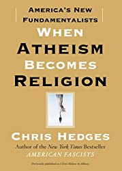 [ When Atheism Becomes Religion: America's New Fundamentalists Hedges, Chris ( Author ) ] { Paperback } 2009