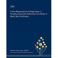 Urban Regeneration in Hong Kong: a Neighbourhood
