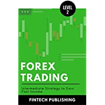 Forex Trading: Intermediate Strategy to Earn Fast Income (Investments & Securities Book 10) (English Edition)