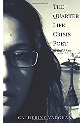 The Quarter Life Crisis Poet: A Collection of Poems on Pain, Heartbreak and Defiance by a Twenty-Something by Catherine Vaughan (2015-05-17)