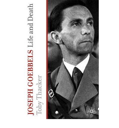 [(Joseph Goebbels: Life and Death)] [Author: Toby Thacker] published on (November, 2010)
