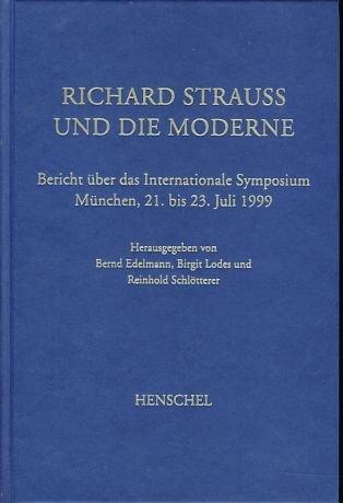 Richard Strauss und die Moderne: Bericht über das Internationale Symposium München, 21. bis 23. Juli 1999 (Veröffentlichungen der Richard-Strauss-Gesellschaft)