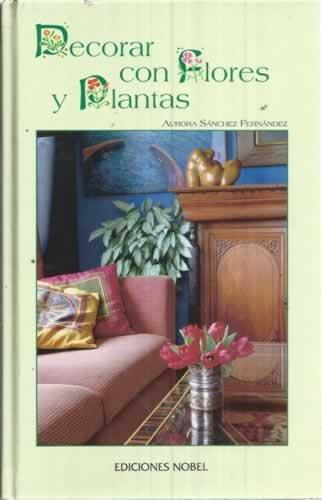 Descargar Libro Decorar con Flores y plantas de Aurora Sanchez Fernandez