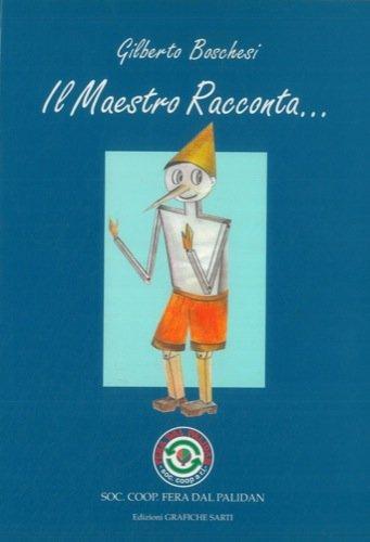 Il Maestro Racconta...disegni a cura di Sandra Boschesi. Introduzione di Luigi Zani.