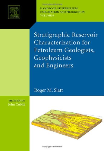Stratigraphic reservoir characterization for petroleum geologists, geophysicists, and engineers (Volume 61) (Developments in Petroleum Science (Volume 61), Band 6) (Engineer Reservoir)