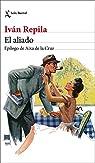 El aliado: Epílogo de Aixa de la Cruz par Iván Repila Ruiz