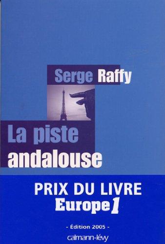 La Piste andalouse - Prix du Livre Europe 1 - Edition 2005 (Littérature Française) par Serge Raffy