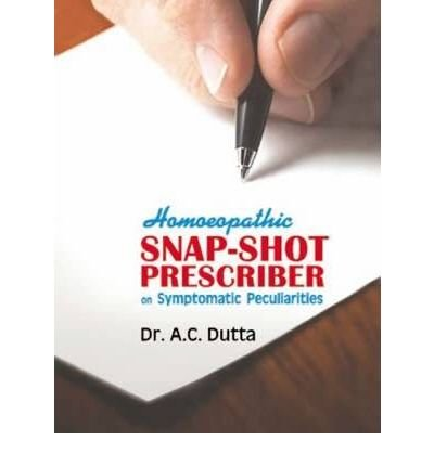 [(Homoeopathic Snap Shot Prescriber: on Symptomatic Peculiarities)] [Author: A. C. Dutta] published on (June, 2005)