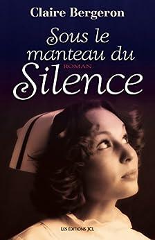 Sous le manteau du silence par [Bergeron, Claire]
