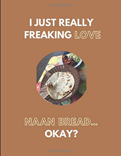 I Just Really Freaking Love Naan Bread... Okay?: Lined Journal Notebook