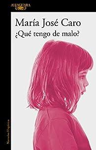 ¿Qué tengo de malo? par María José Caro