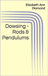 Dowsing - Rods & Pendulums (Metaphysical Matters Book 4) (English Edition)