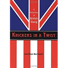 Knickers in a Twist: A Dictionary of British Slang by Jonathan Bernstein (2006-10-19)
