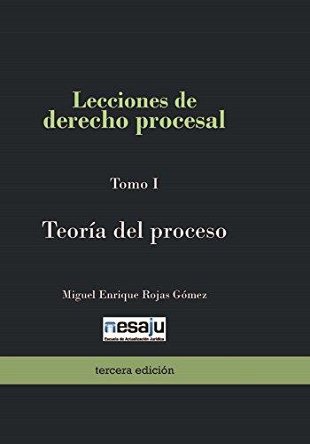 Lecciones de derecho procesal. Tomo I Teoría del proceso por Miguel Enrique Rojas Gómez