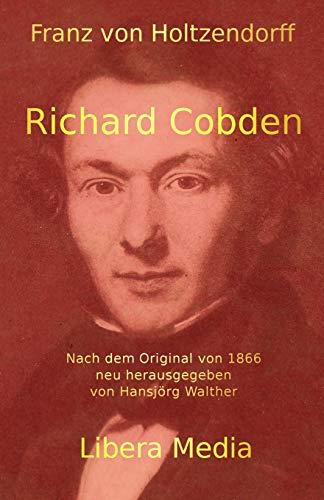 Richard Cobden: Kommentierte Ausgabe (Libera Media, Band 16)