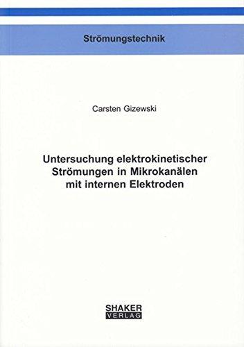 Untersuchung elektrokinetischer Strömungen in Mikrokanälen mit internen Elektroden (Berichte aus der Strömungstechnik)