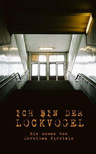 Ich bin der Lockvogel eBook: Dorothea Kirstein: Amazon.de: Kindle-Shop