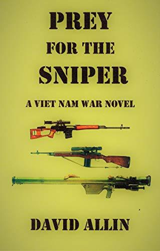 PREY FOR THE SNIPER: A Viet Nam War Novel (English Edition) (25th Infantry Division Vietnam)