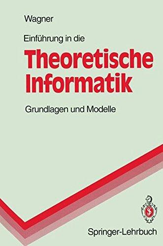 Einführung in Die Theoretische Informatik: Grundlagen und Modelle (Springer-Lehrbuch)