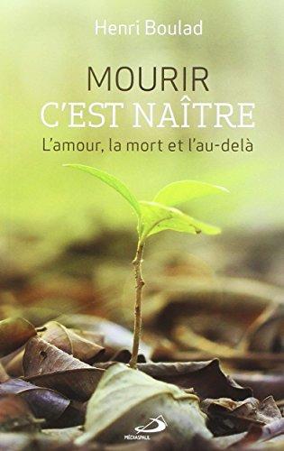 Mourir, c'est naître : L'amour, la mort et l'au-delà par Henri Boulad
