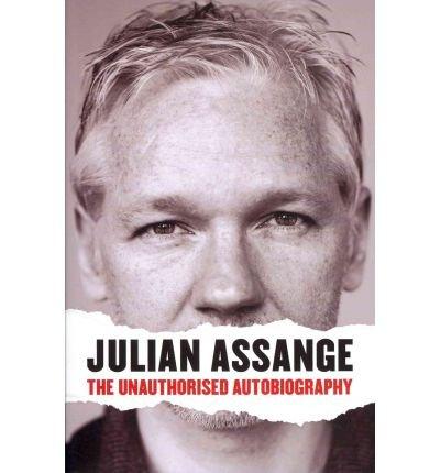 [(Julian Assange: The Unauthorised Autobiography )] [Author: Julian Assange] [Nov-2011]