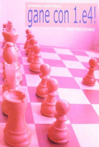Aprenda aperturas : gane con 1.e4! por Neil Mcdonald