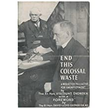 End this colossal waste : a neglected palliative for unemployment / by Viscount Snowden ; with a foreword by David Lloyd George