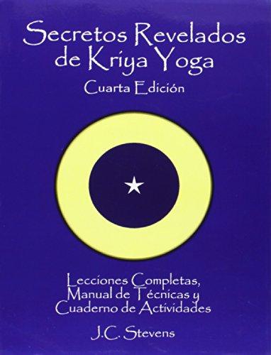 Secretos Revelados de Kriya Yoga: Lecciones Completas,Manual de Tecnicas y Cuaderno de Actividades