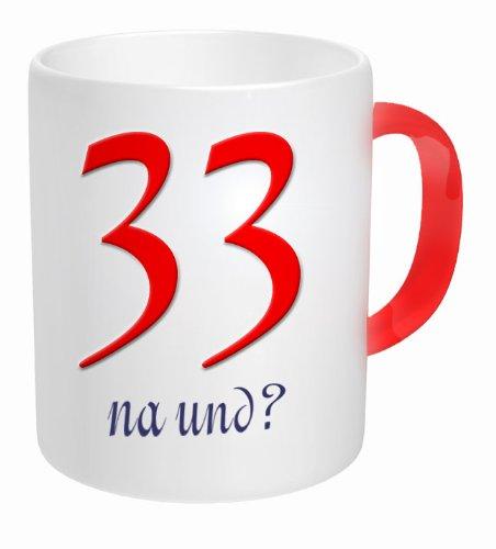 Tasse na und 33 - Geburtstagsgeschenk für den / die Beste(n), Liebste(n), Tollste(n) - Kaffeetasse Teetasse zum Geburtstag: