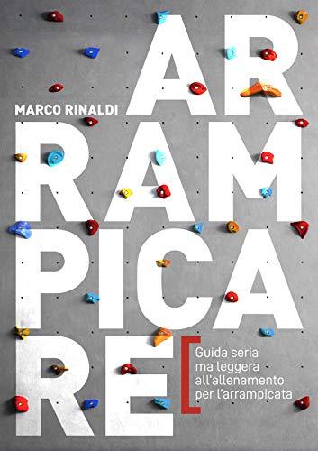 Arrampicare: Guida seria ma leggera all'allenamento (Italian Edition)