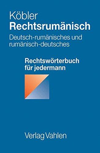 Rechtsrumänisch: Deutsch-rumänisches und rumänisch-deutsches Rechtswörterbuch für jedermann