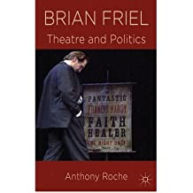 [(Brian Friel: Theatre and Politics)] [ By (author) Anthony Roche ] [October, 2012]