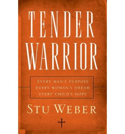 [( Tender Warrior: Every Man's Purpose, Every Woman's Dream, Every Child's Hope (New) By Weber, Stu ( Author ) Paperback Apr - 2006)] Paperback